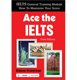 ACE THE IELTS – THIRD EDITION (IELTS GENERAL TRAINING MODULE – HOW TO MAXIMIZE YOUR SCORE)